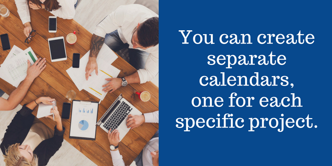 Specific calendars for specific projects.