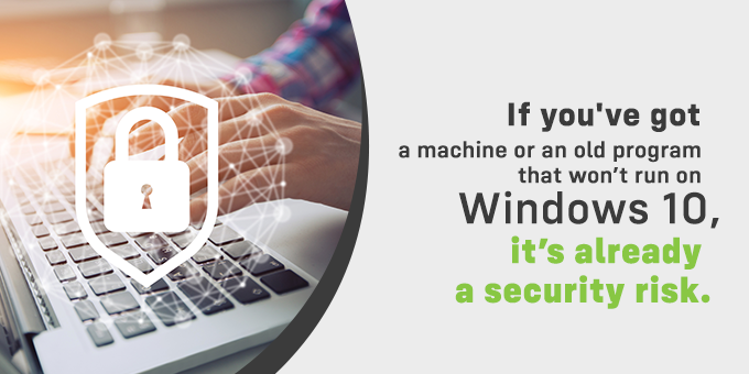 If it won't run on Windows 10, it's a security risk.