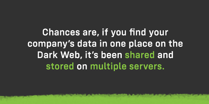 If you find data on the Dark Web, it's probably stored on multiple servers.