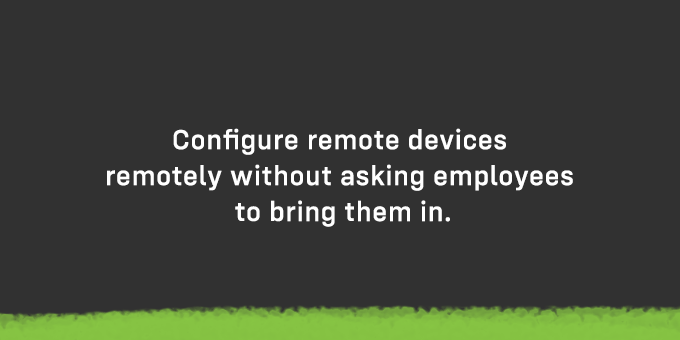 Configure remote devices remotely.