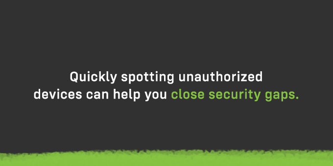 Spotting unauthorized devices can help close security gaps.