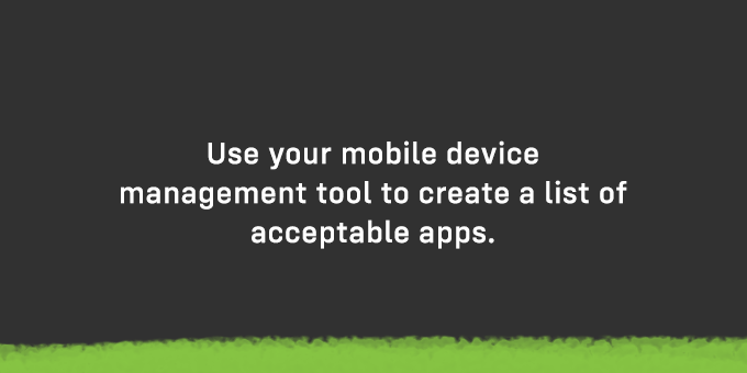 Use your MDM to make a list of acceptable apps.