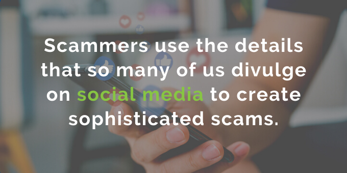 Scammers use social media details to aid their scams.