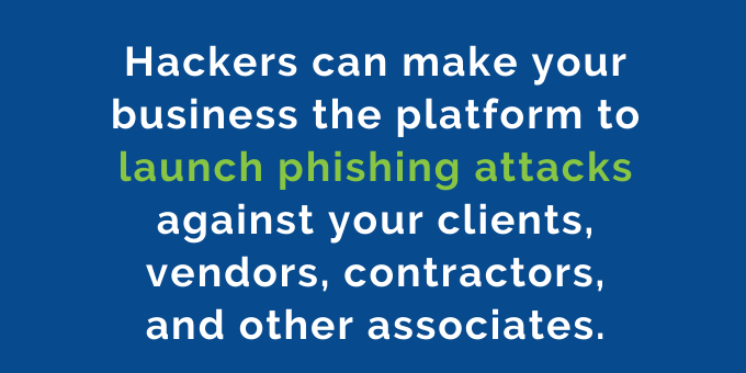 Your business can become a phishing attack platform.